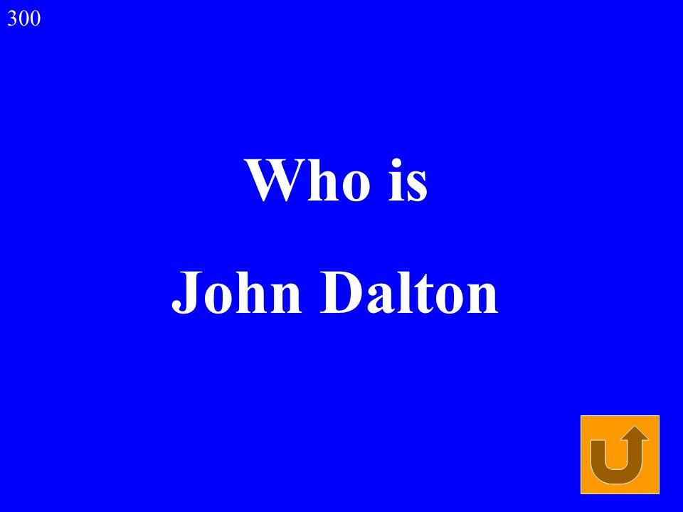 Who is John Dalton 300