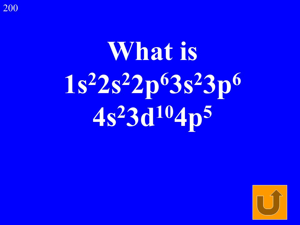 What is 1s 2 2s 2 2p 6 3s 2 3p 6 4s 2 3d 10 4p 5 200