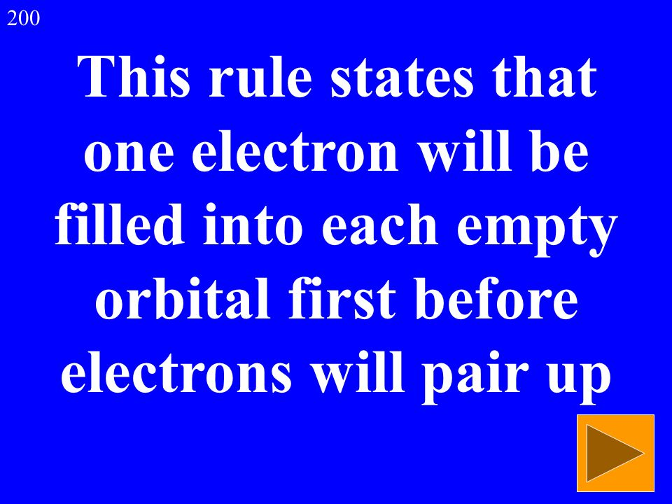 This rule states that one electron will be filled into each empty orbital first before electrons will pair up 200