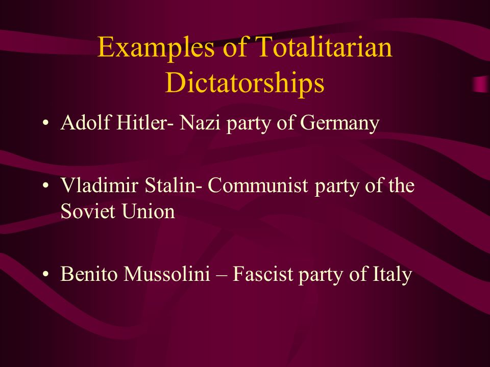 Totalitarian Dictatorship A form of government in which the ruler is not restricted by a constitution or laws or opposition etc.