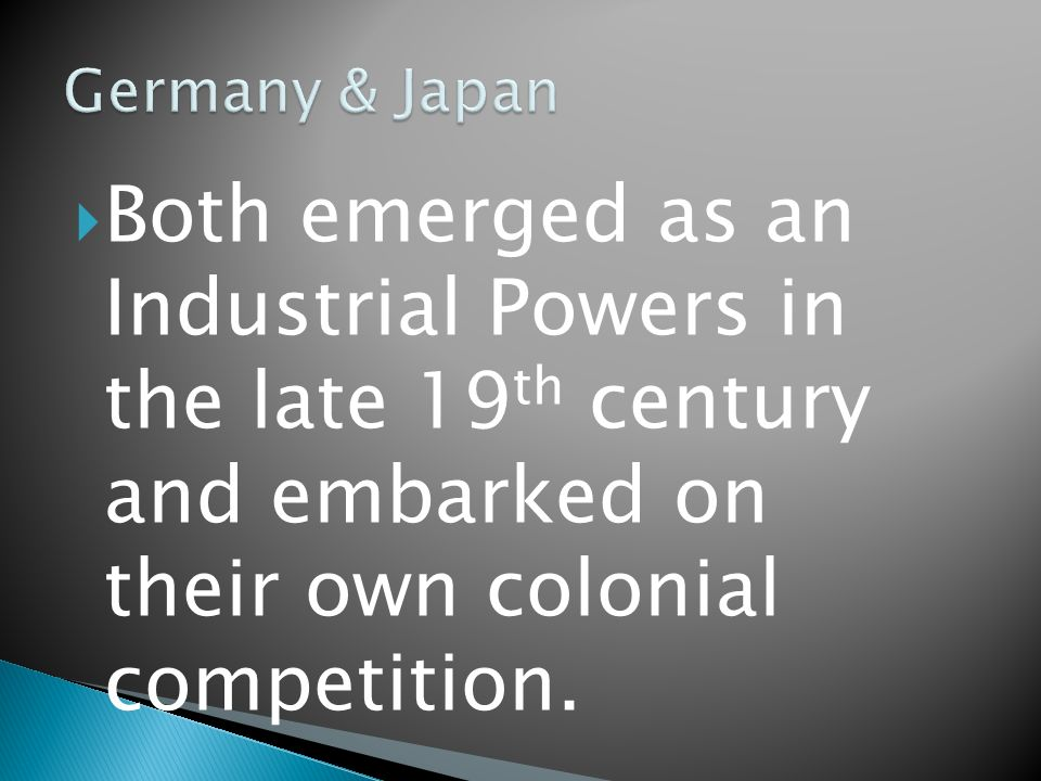 Both emerged as an Industrial Powers in the late 19 th century and embarked on their own colonial competition.