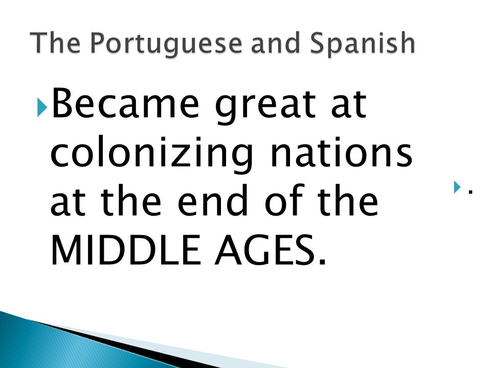 Became great at colonizing nations at the end of the MIDDLE AGES..