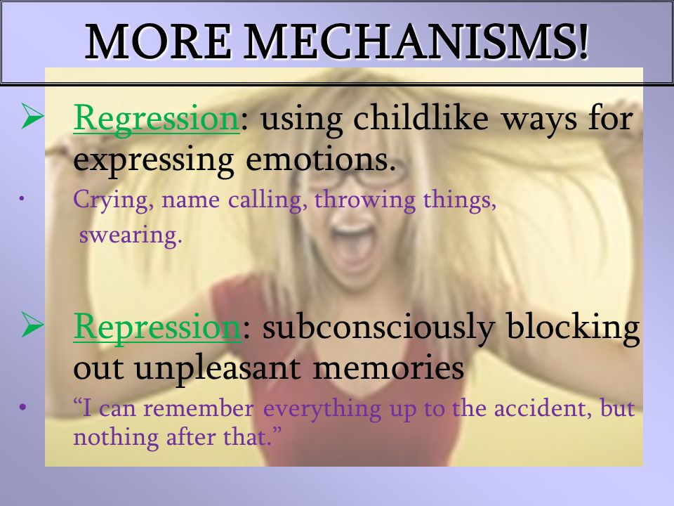 STILL MORE!.Reaction formation: expressing emotions that are the exact opposite of what you feel.