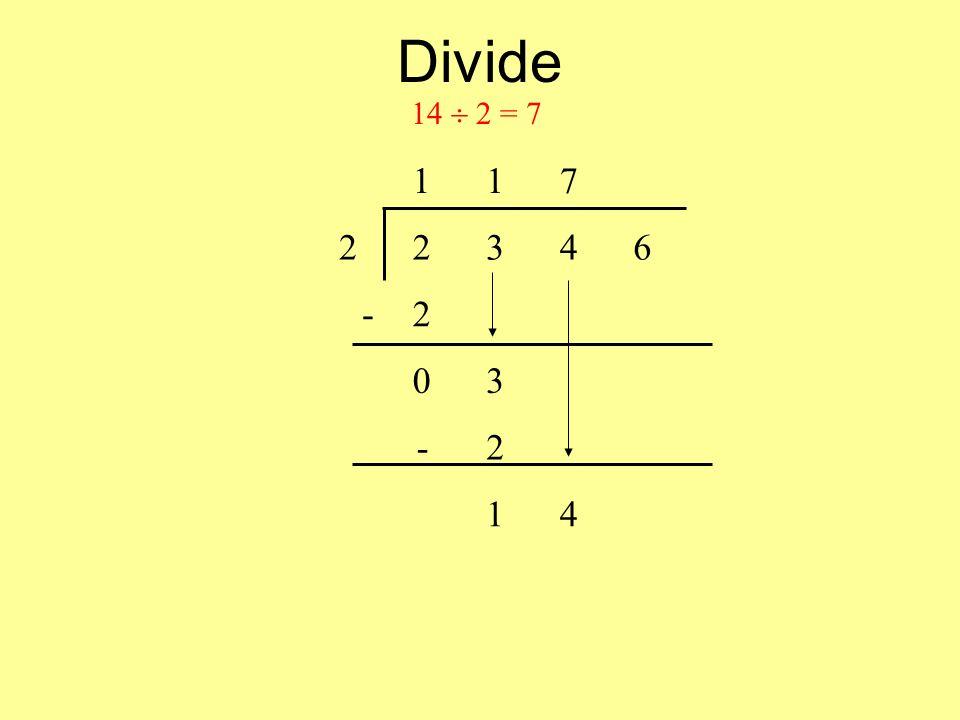 Divide 14 2 = 7 117 22346 -2 03 -2 14