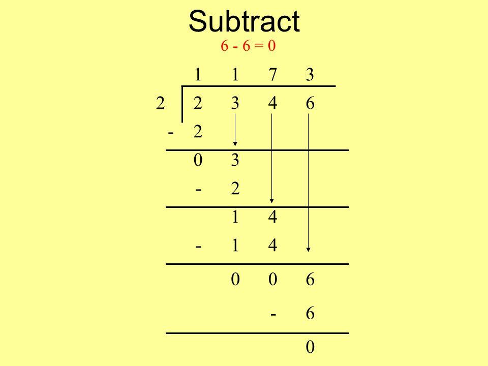 Subtract 6 - 6 = 0 1173 22346 -2 03 -2 14 -14 006 -6 0