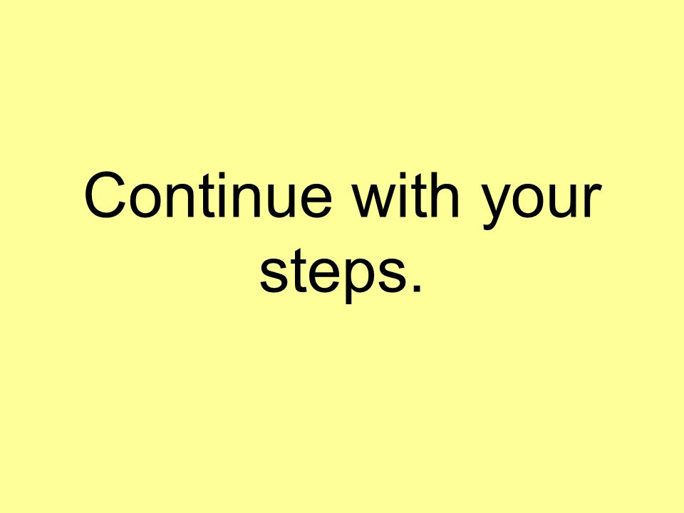 Continue with your steps.