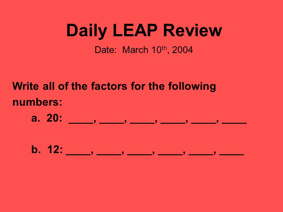 Daily LEAP Review Write all of the factors for the following numbers: a.