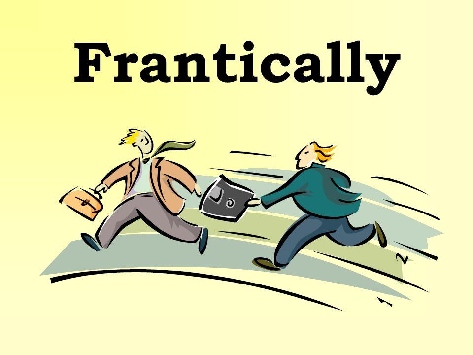 Frantically