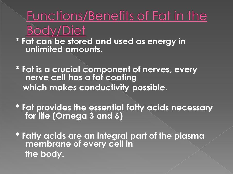* Fats help to control blood pressure, aid in blood clotting, and inflammation.