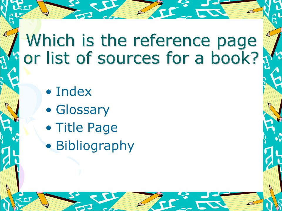 Which is the reference page or list of sources for a book? Index Glossary Title Page Bibliography