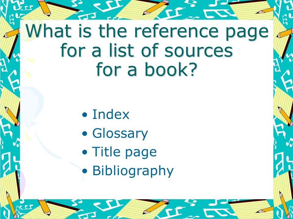 What is the reference page for a list of sources for a book? Index Glossary Title page Bibliography