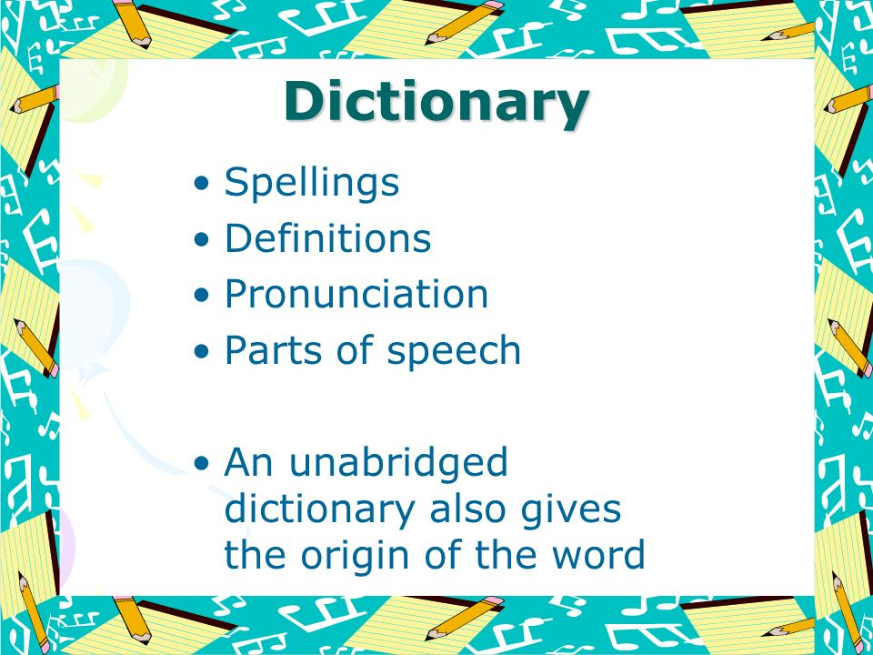 Dictionary Spellings Definitions Pronunciation Parts of speech An unabridged dictionary also gives the origin of the word