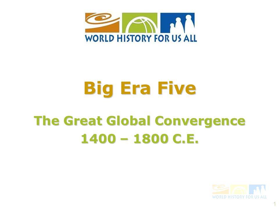 1 The Great Global Convergence 1400 – 1800 C.E. Big Era Five