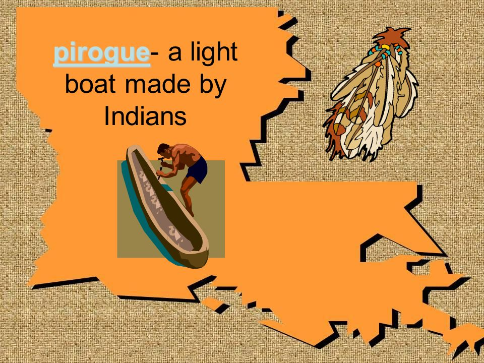 pirogue pirogue- a light boat made by Indians