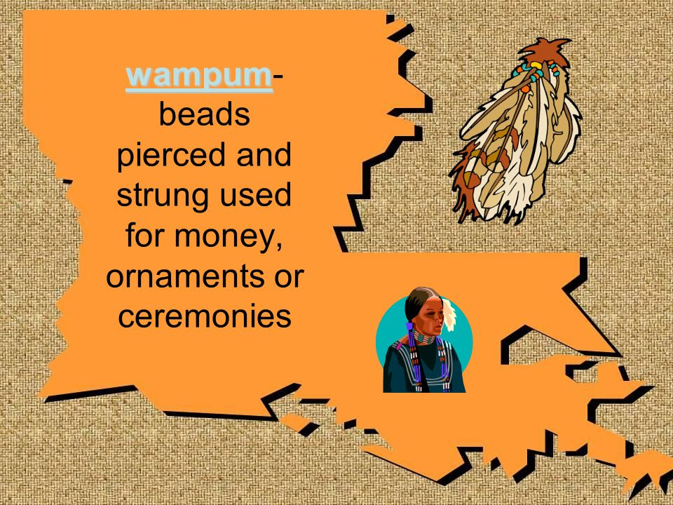 wampum wampum- beads pierced and strung used for money, ornaments or ceremonies