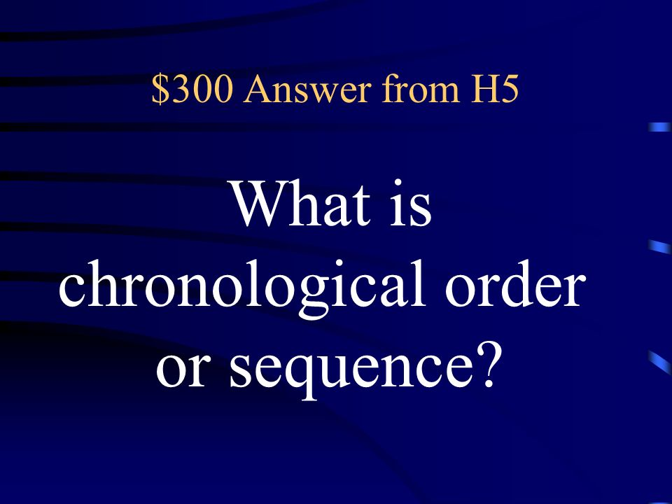 $300 Question from H5 the time order in which things naturally happen