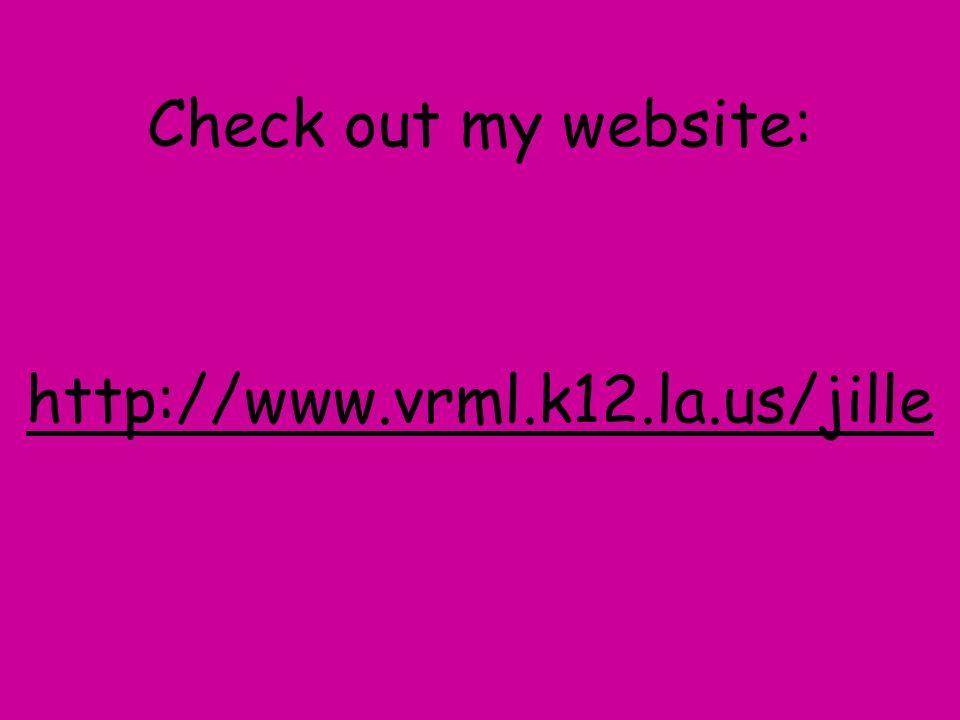 Check out my website: http://www.vrml.k12.la.us/jille