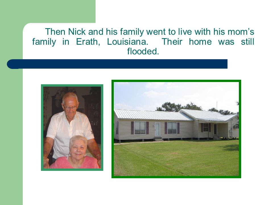 Then Nick and his family went to live with his moms family in Erath, Louisiana.