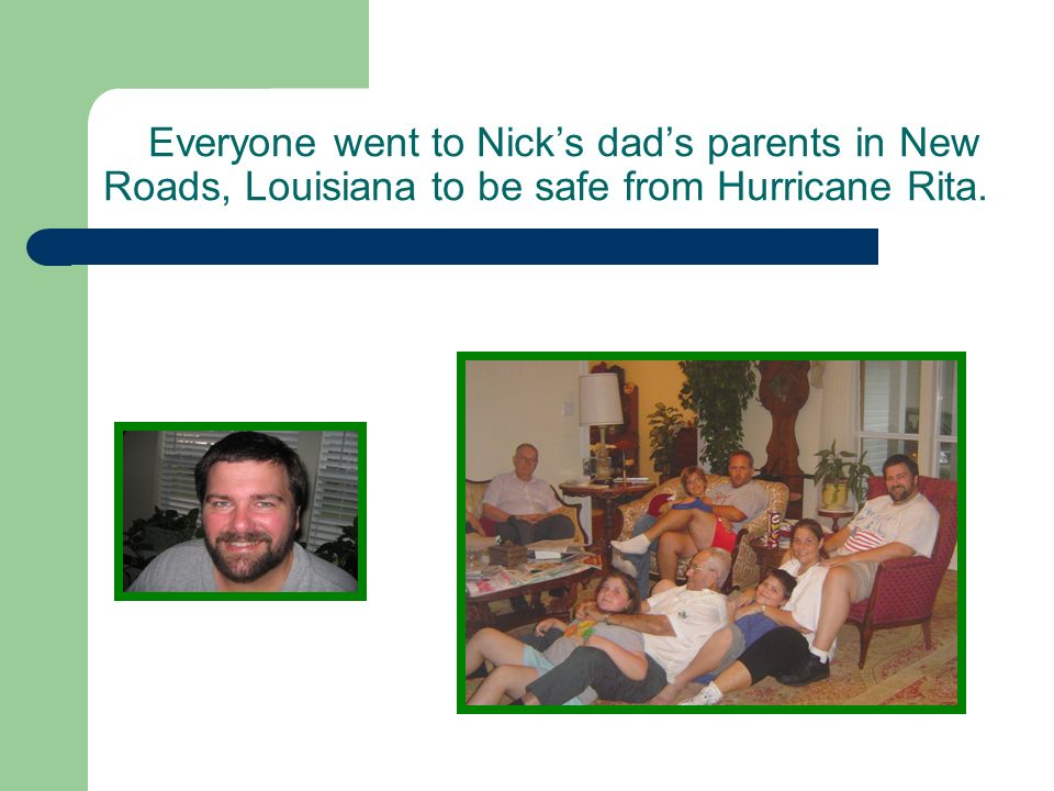 Everyone went to Nicks dads parents in New Roads, Louisiana to be safe from Hurricane Rita.