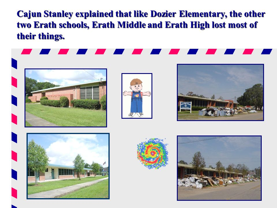 Cajun Stanley explained that like Dozier Elementary, the other two Erath schools, Erath Middle and Erath High lost most of their things.