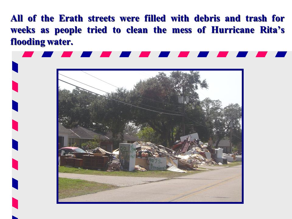 All of the Erath streets were filled with debris and trash for weeks as people tried to clean the mess of Hurricane Ritas flooding water.