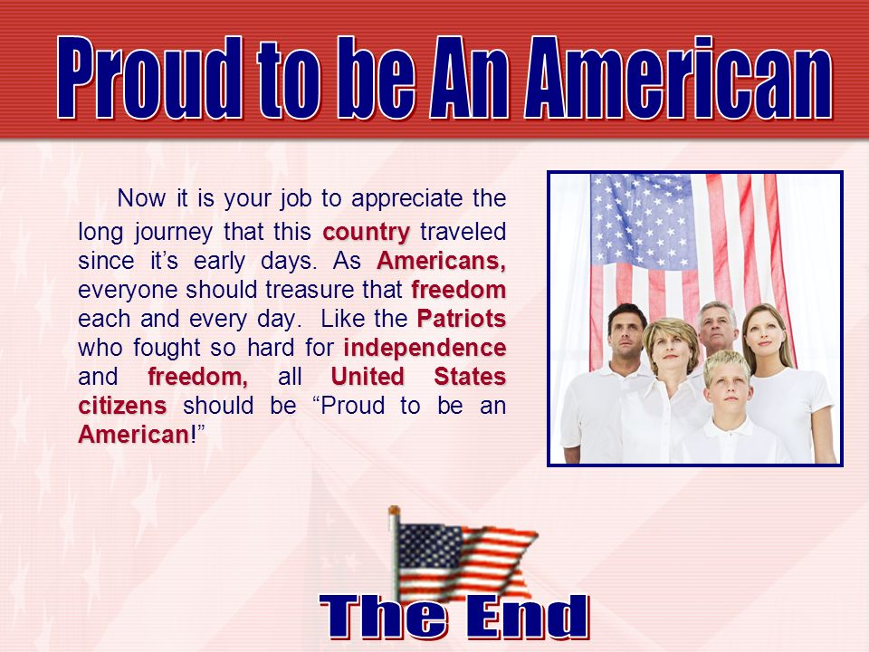 country Americans, freedom Patriots ndependence freedom, United States citizens American Now it is your job to appreciate the long journey that this c