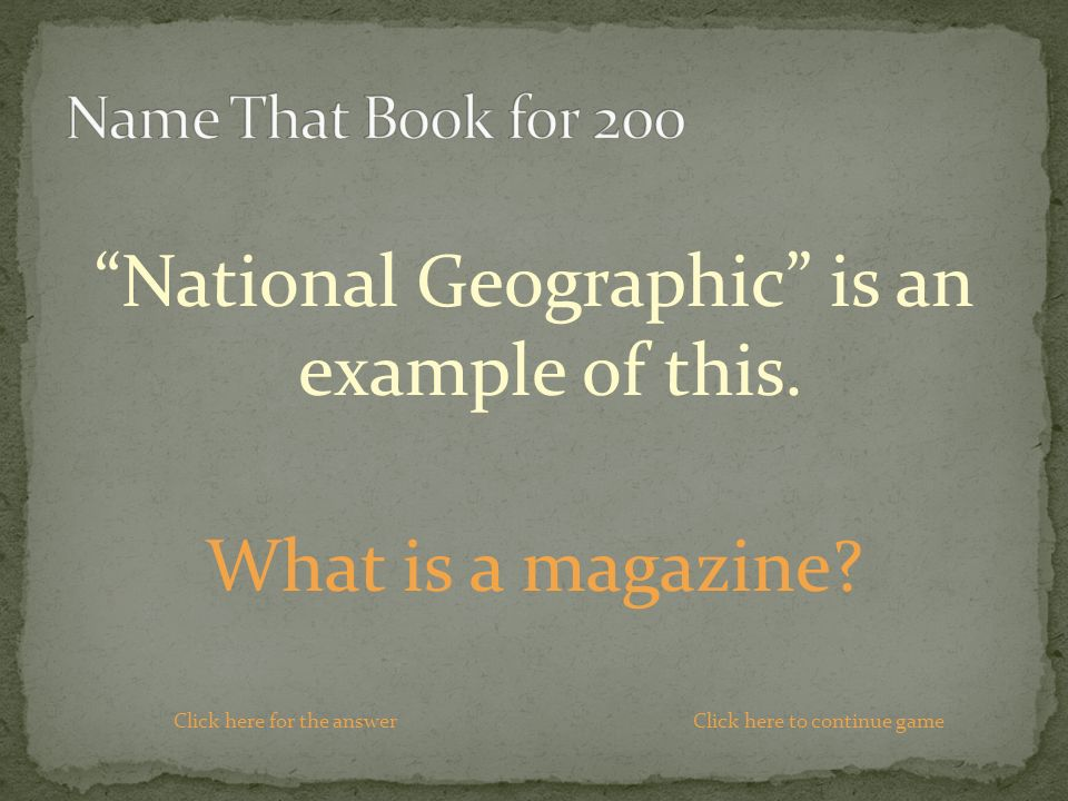 National Geographic is an example of this. What is a magazine.