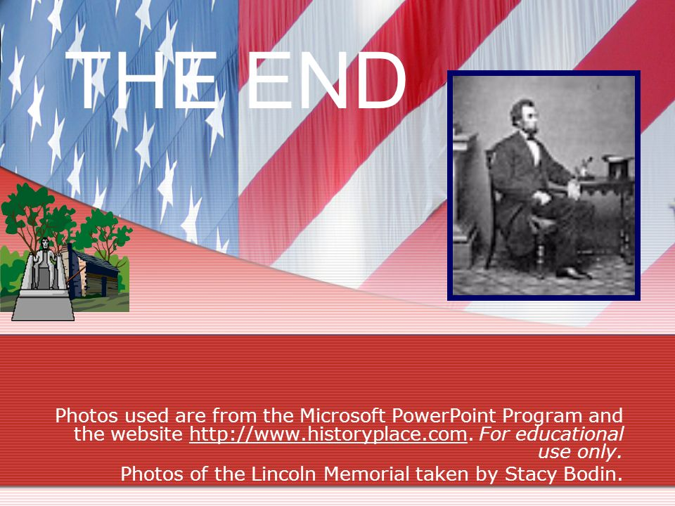 THE END Photos used are from the Microsoft PowerPoint Program and the website http://www.historyplace.com. For educational use only.http://www.history