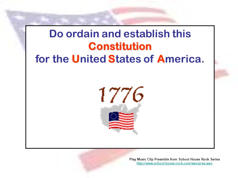 Constitution USA Do ordain and establish this Constitution for the United States of America. Play Music Clip Preamble from School House Rock Series ht