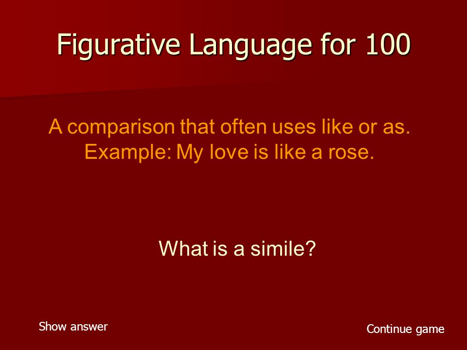 Figurative Language for 100 A comparison that often uses like or as.