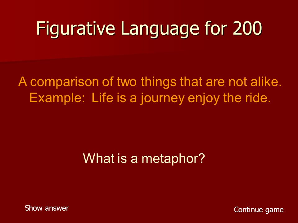 Figurative Language for 200 A comparison of two things that are not alike.