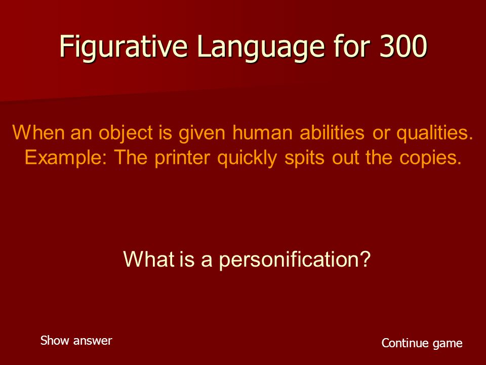 Figurative Language for 300 When an object is given human abilities or qualities.