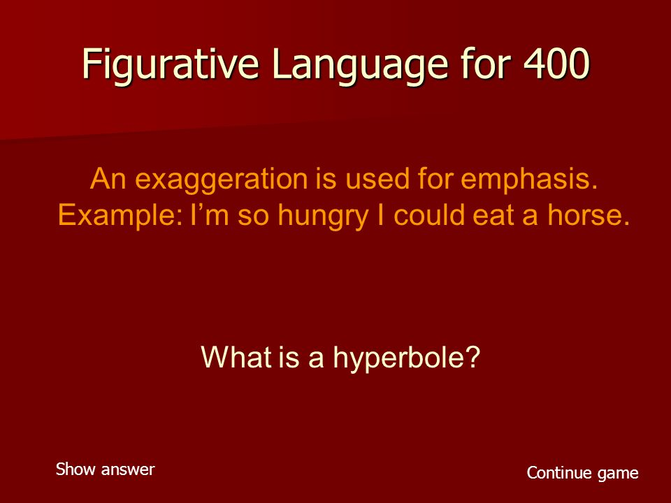 Figurative Language for 400 An exaggeration is used for emphasis.