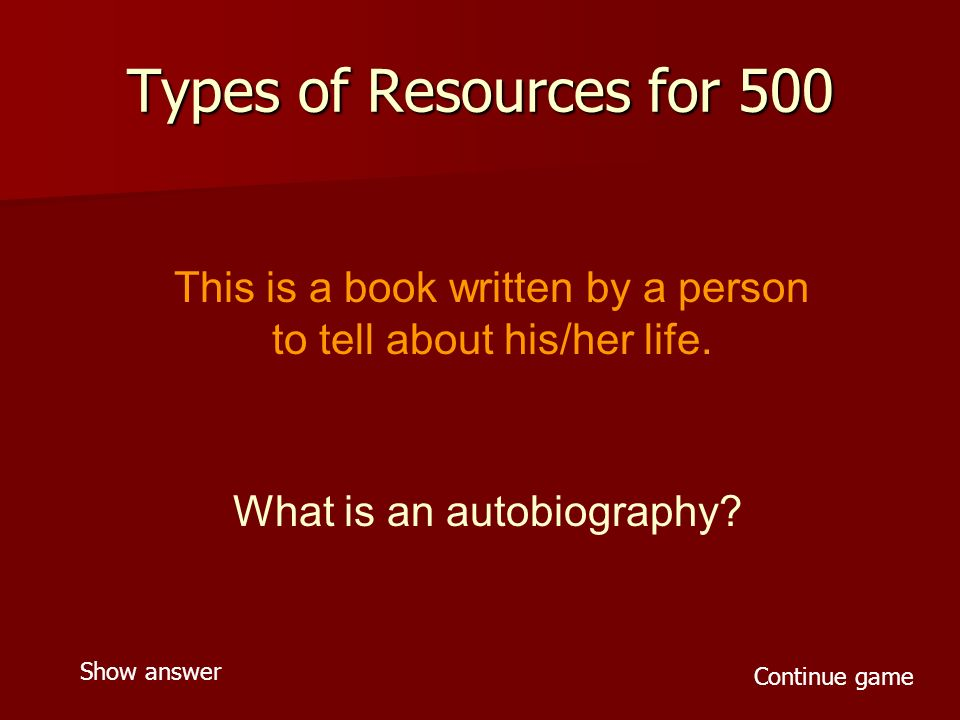 Types of Resources for 500 This is a book written by a person to tell about his/her life.