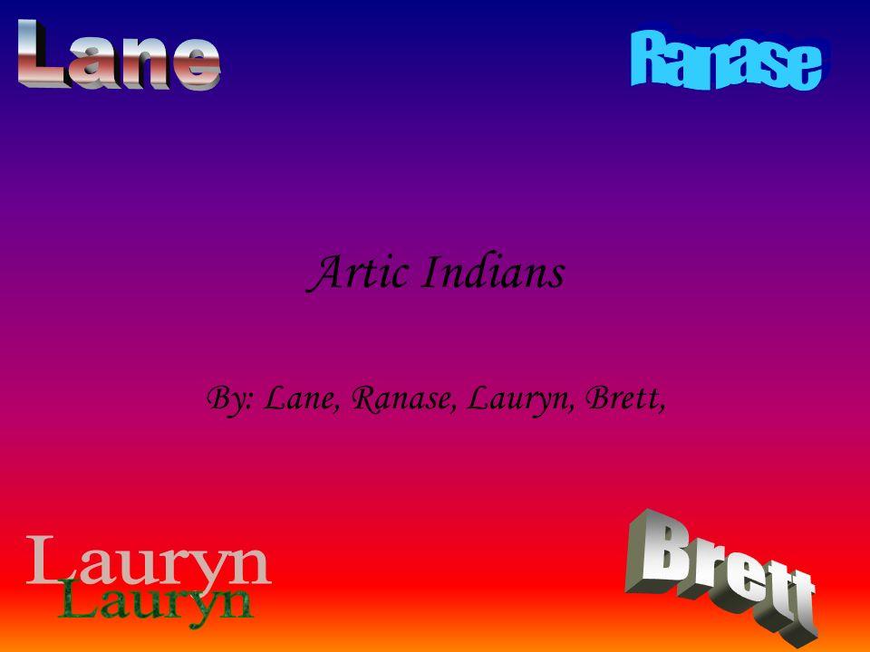 Artic Indians By: Lane, Ranase, Lauryn, Brett,