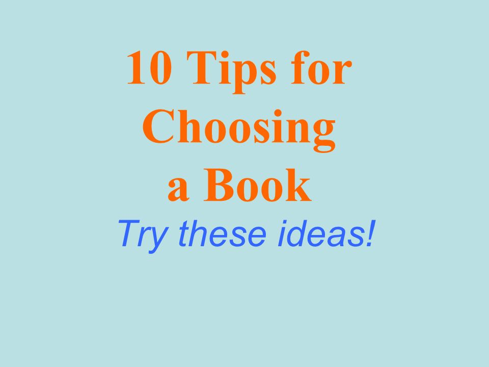 10 Tips for Choosing a Book Try these ideas!