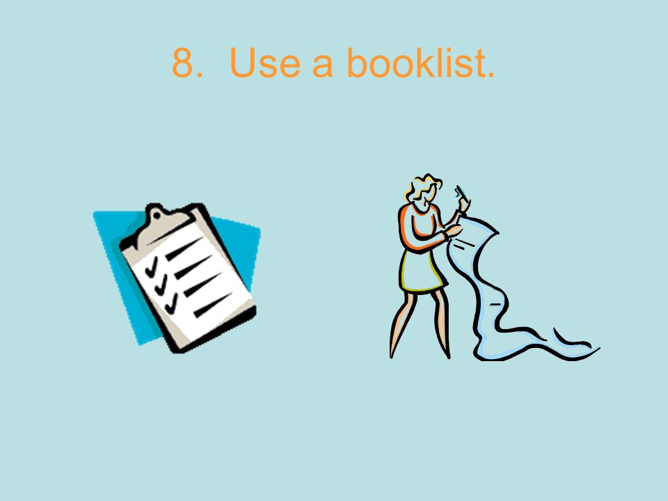 8. Use a booklist.