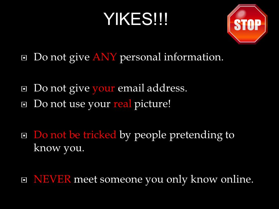 Do not give ANY personal information. Do not give your email address.