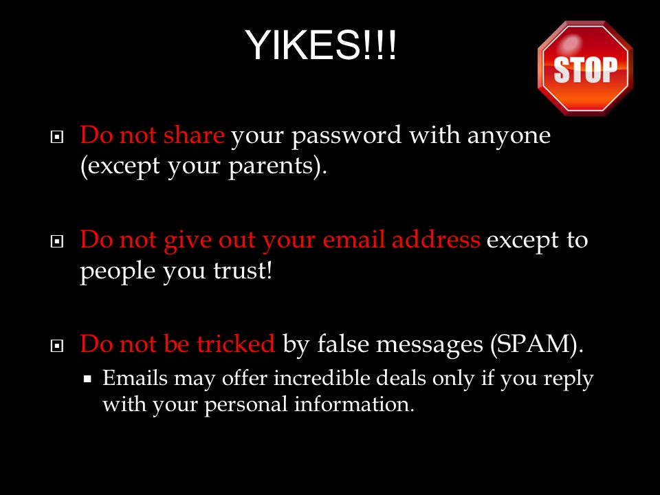 Do not share your password with anyone (except your parents).