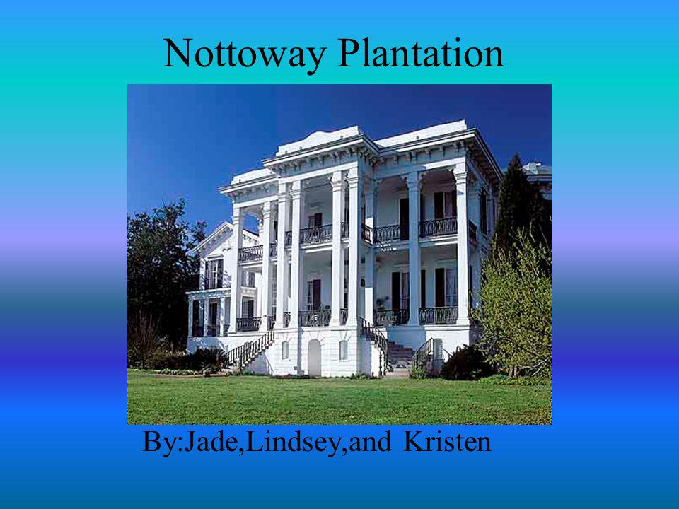 Nottoway Plantation By:Jade,Lindsey,and Kristen