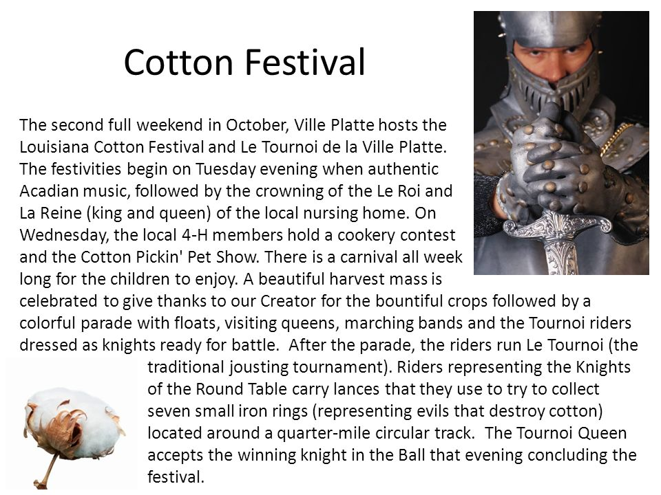 Cotton Festival The second full weekend in October, Ville Platte hosts the Louisiana Cotton Festival and Le Tournoi de la Ville Platte. The festivitie