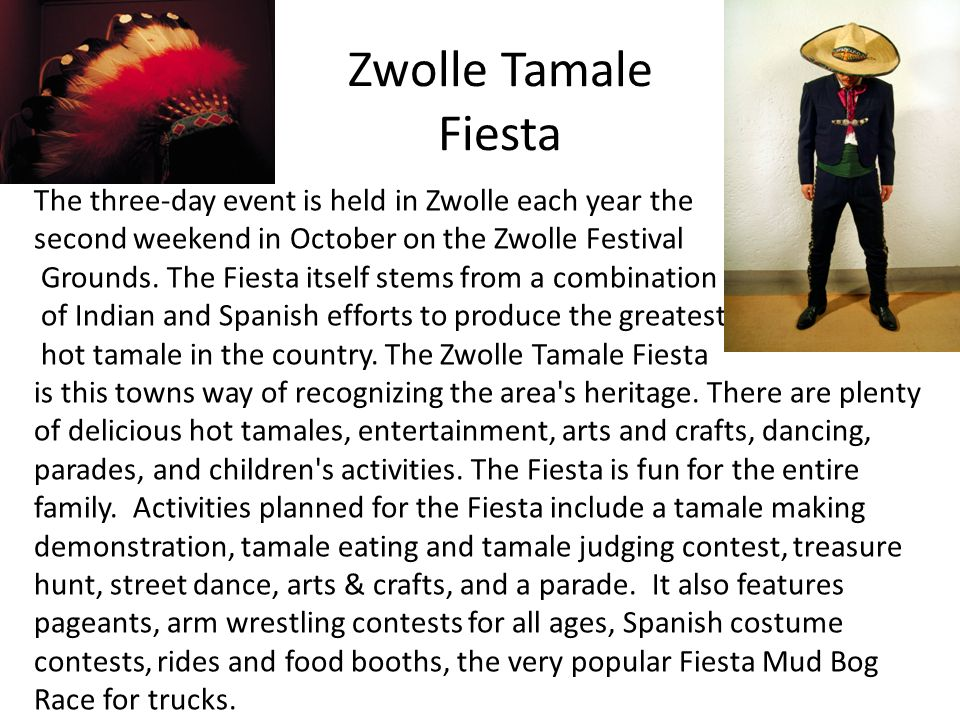 Zwolle Tamale Fiesta The three-day event is held in Zwolle each year the second weekend in October on the Zwolle Festival Grounds. The Fiesta itself s