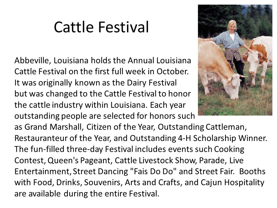 Cattle Festival Abbeville, Louisiana holds the Annual Louisiana Cattle Festival on the first full week in October. It was originally known as the Dair