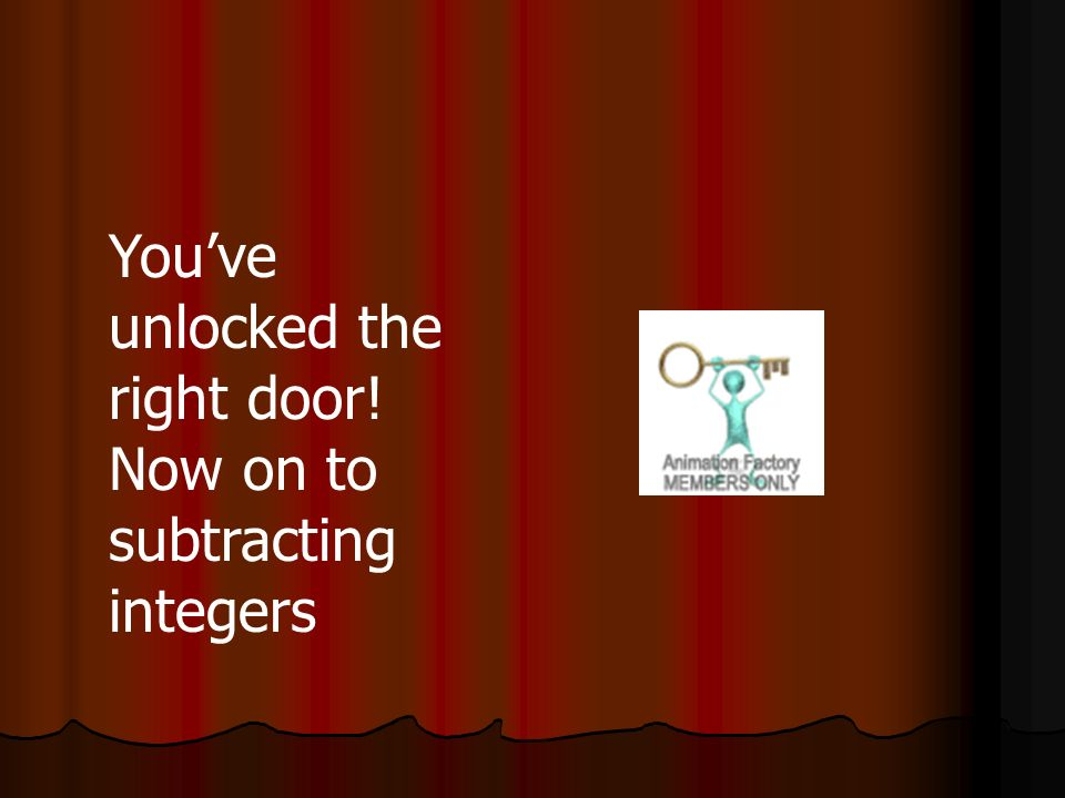Youve unlocked the right door! Now on to subtracting integers