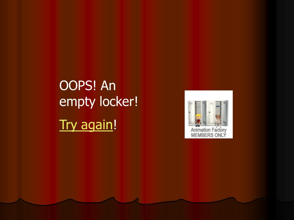 OOPS! An empty locker! Try againTry again!