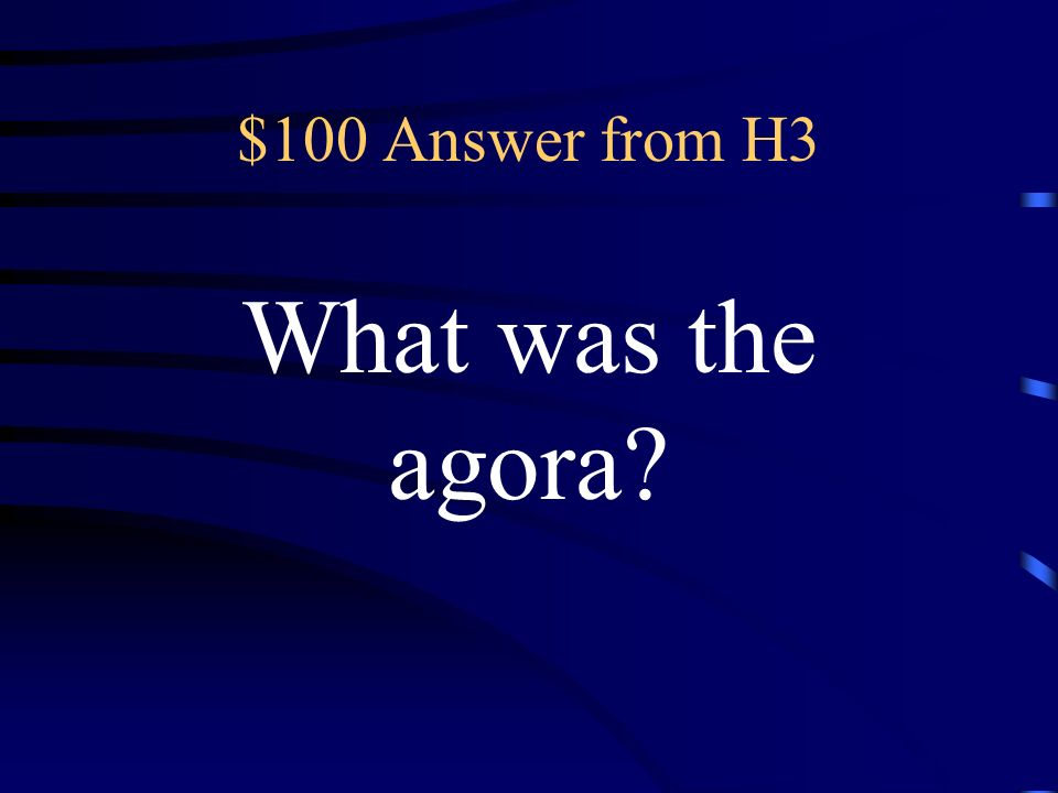 $100 Question from H3 Men gathering to hear speeches, buy or sell goods, worship gods, vote, or sit on juries were activities that took place here in Athens.