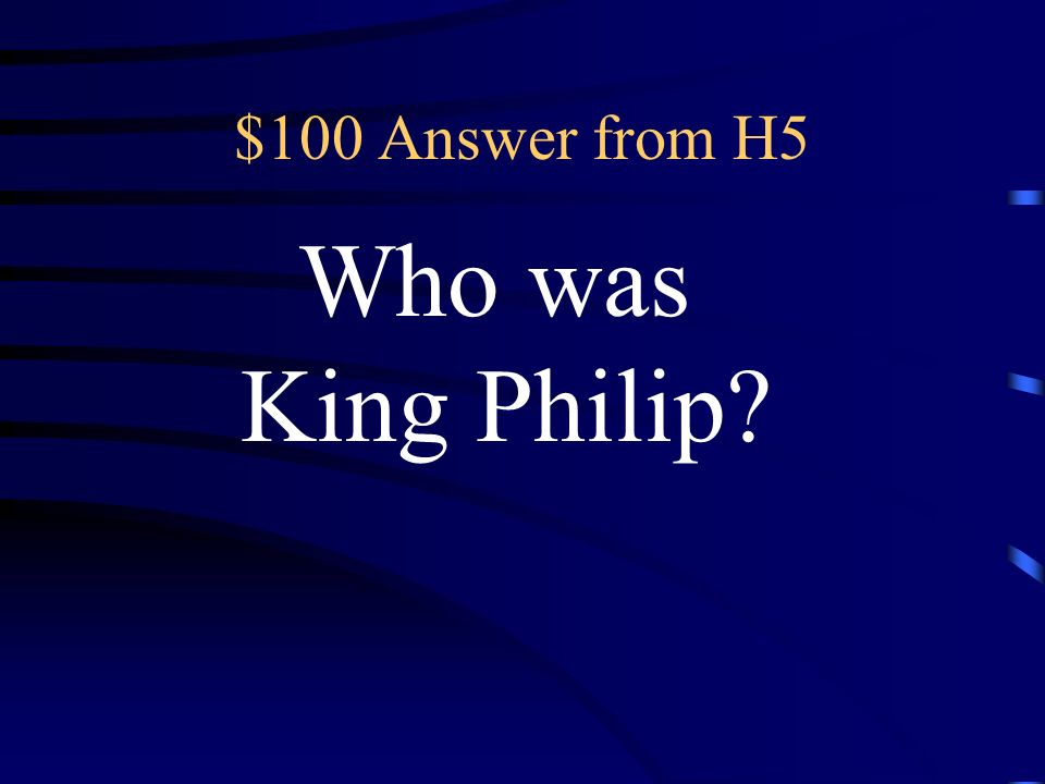 $100 Question from H5 This king united Macedonia, formed alliances with Greek city-states, and built a strong army.