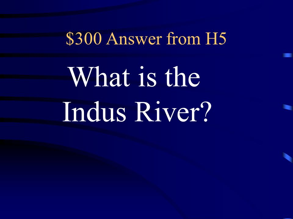 $300 Question from H5 In eleven years, Alexander the Great conquered Persia, Egypt, and lands beyond this river.