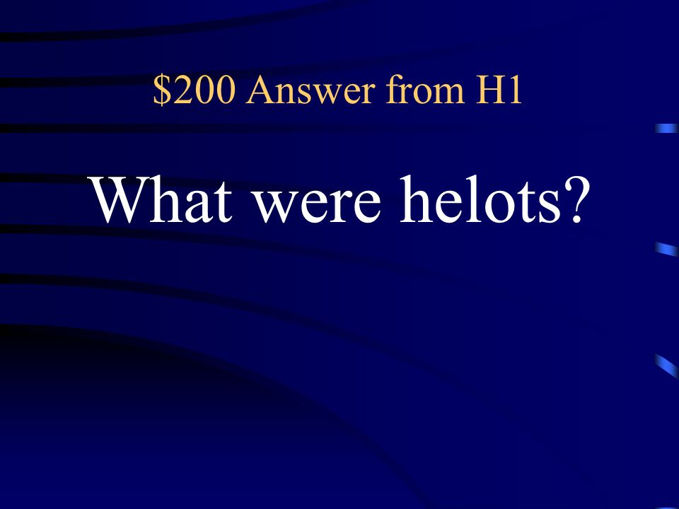 $200 Question from H1 The term in ancient Sparta for slaves who were owned by the state