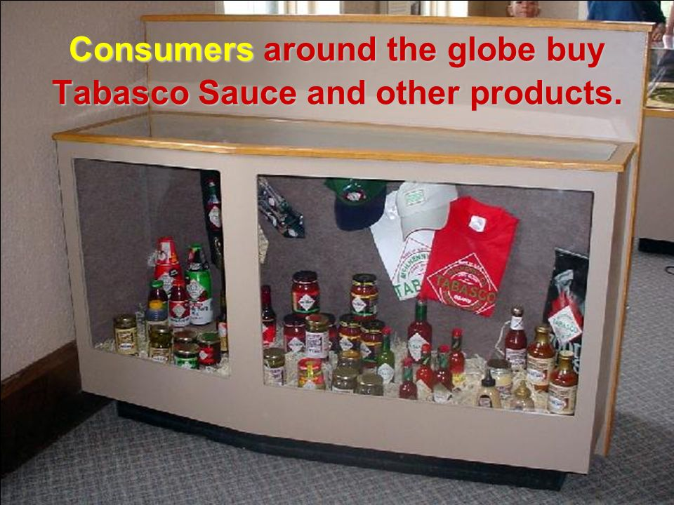 Consumers around the globe buy Tabasco Sauce and other products.
